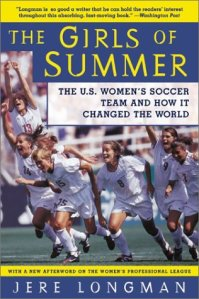 The Girls of Summer: The U.S. Women's Soccer Team and How It Changed the World